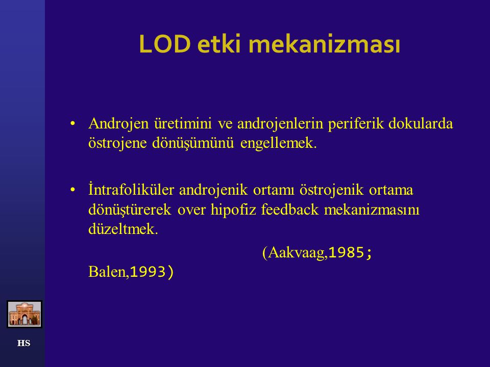 LOD etki mekanizması Androjen üretimini ve androjenlerin periferik dokularda östrojene dönüşümünü engellemek.