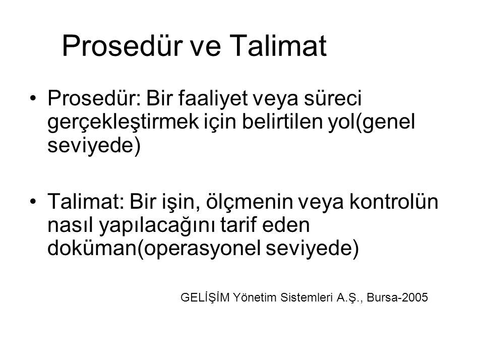 Prosedür ve Talimat Prosedür: Bir faaliyet veya süreci gerçekleştirmek için belirtilen yol(genel seviyede)