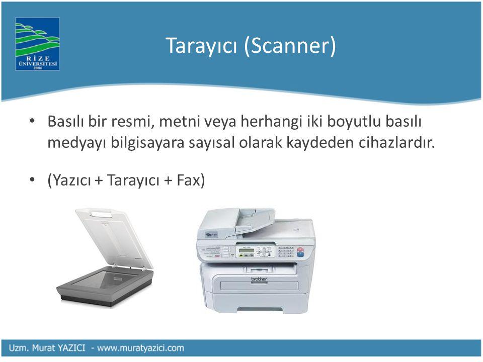 Tarayıcı (Scanner) Basılı bir resmi, metni veya herhangi iki boyutlu basılı medyayı bilgisayara sayısal olarak kaydeden cihazlardır.