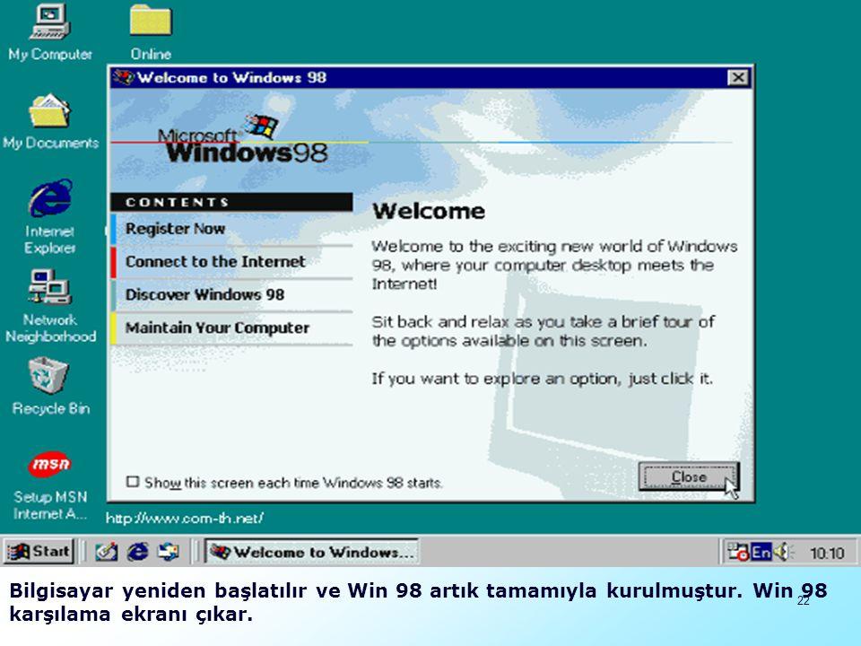 Bilgisayar yeniden başlatılır ve Win 98 artık tamamıyla kurulmuştur