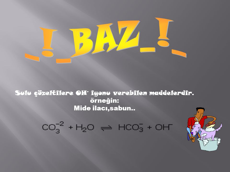 Sulu çözeltilere OH– iyonu verebilen maddelerdir.