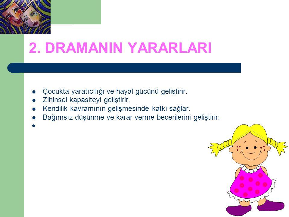 2. DRAMANIN YARARLARI Çocukta yaratıcılığı ve hayal gücünü geliştirir.