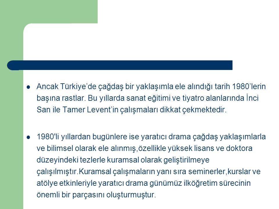 Ancak Türkiye'de çağdaş bir yaklaşımla ele alındığı tarih 1980'lerin başına rastlar. Bu yıllarda sanat eğitimi ve tiyatro alanlarında İnci San ile Tamer Levent'in çalışmaları dikkat çekmektedir.