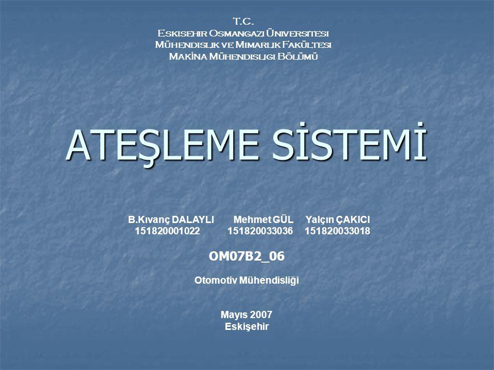 ATEŞLEME SİSTEMİ OM07B2_06 T.C. Eskısehir Osmangazi Üniversitesi