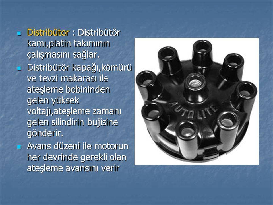 Distribütor : Distribütör kamı,platin takımının çalışmasını sağlar.