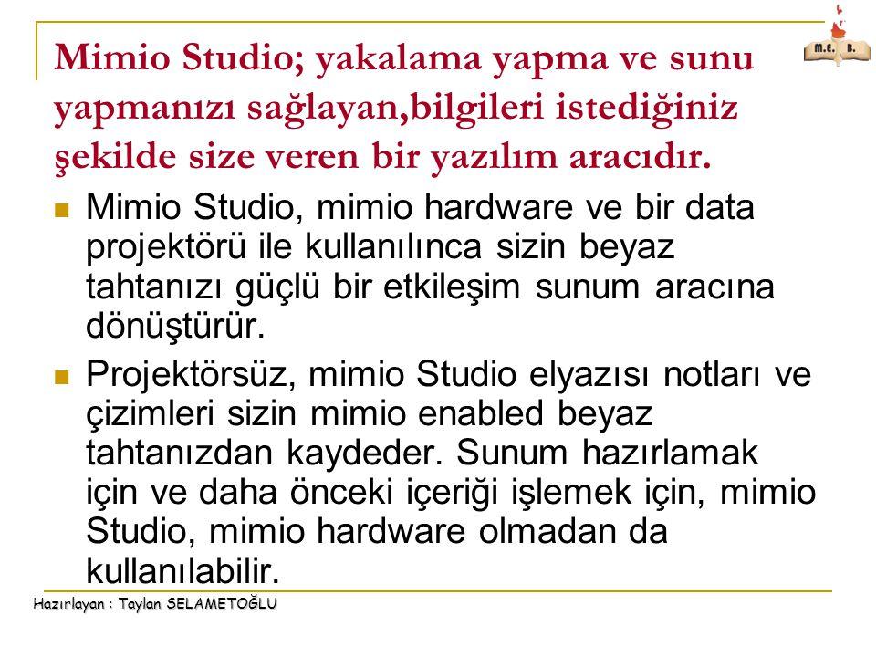 Mimio Studio; yakalama yapma ve sunu yapmanızı sağlayan,bilgileri istediğiniz şekilde size veren bir yazılım aracıdır.
