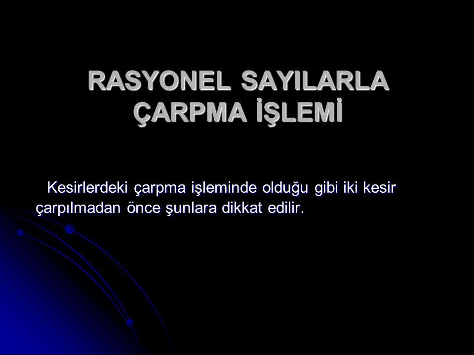 RASYONEL SAYILARLA ÇARPMA İŞLEMİ
