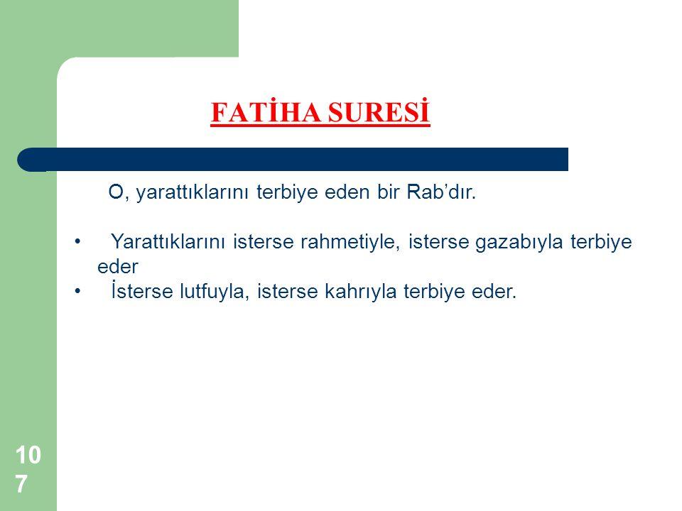 FATİHA SURESİ O, yarattıklarını terbiye eden bir Rab'dır.