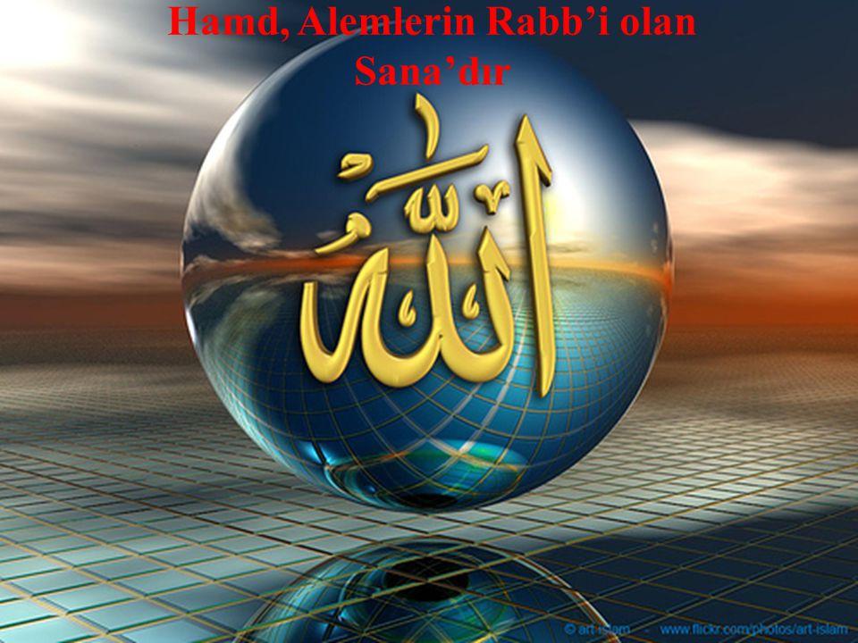 Hamd, Alemlerin Rabb'i olan Sana'dır