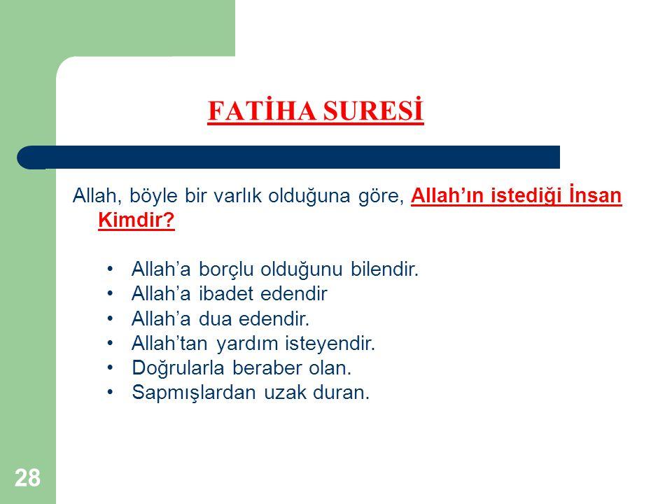 FATİHA SURESİ Allah, böyle bir varlık olduğuna göre, Allah'ın istediği İnsan Kimdir Allah'a borçlu olduğunu bilendir.