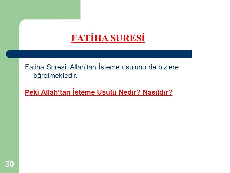 FATİHA SURESİ Fatiha Suresi, Allah'tan İsteme usulünü de bizlere öğretmektedir.