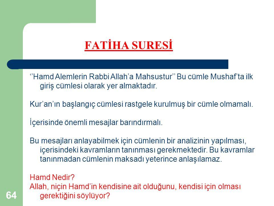 FATİHA SURESİ ''Hamd Alemlerin Rabbi Allah'a Mahsustur'' Bu cümle Mushaf'ta ilk giriş cümlesi olarak yer almaktadır.