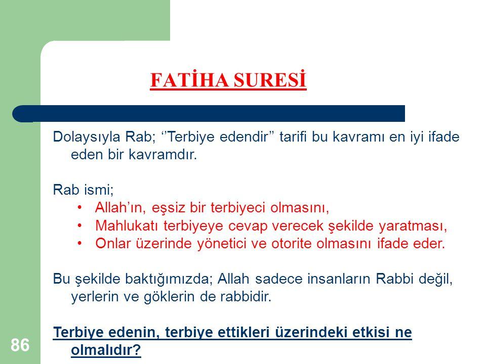 FATİHA SURESİ Dolaysıyla Rab; ''Terbiye edendir'' tarifi bu kavramı en iyi ifade eden bir kavramdır.
