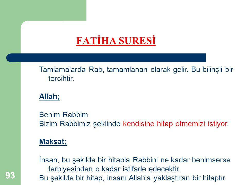 FATİHA SURESİ Tamlamalarda Rab, tamamlanan olarak gelir. Bu bilinçli bir tercihtir. Allah; Benim Rabbim.