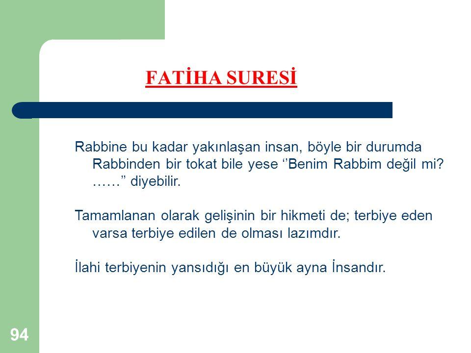 FATİHA SURESİ Rabbine bu kadar yakınlaşan insan, böyle bir durumda Rabbinden bir tokat bile yese ''Benim Rabbim değil mi ……'' diyebilir.