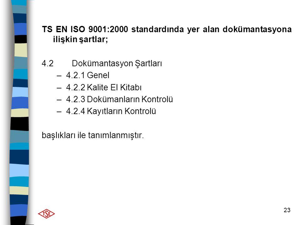 TS EN ISO 9001:2000 standardında yer alan dokümantasyona ilişkin şartlar;