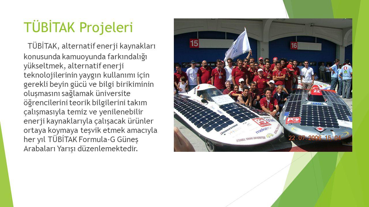 TÜBİTAK Projeleri TÜBİTAK, alternatif enerji kaynakları konusunda kamuoyunda farkındalığı yükseltmek, alternatif enerji teknolojilerinin yaygın kullanımı için gerekli beyin gücü ve bilgi birikiminin oluşmasını sağlamak üniversite öğrencilerini teorik bilgilerini takım çalışmasıyla temiz ve yenilenebilir enerji kaynaklarıyla çalışacak ürünler ortaya koymaya teşvik etmek amacıyla her yıl TÜBİTAK Formula-G Güneş Arabaları Yarışı düzenlemektedir.