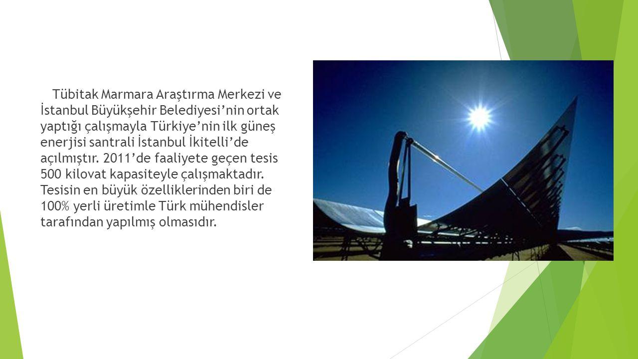Tübitak Marmara Araştırma Merkezi ve İstanbul Büyükşehir Belediyesi'nin ortak yaptığı çalışmayla Türkiye'nin ilk güneş enerjisi santrali İstanbul İkitelli'de açılmıştır.