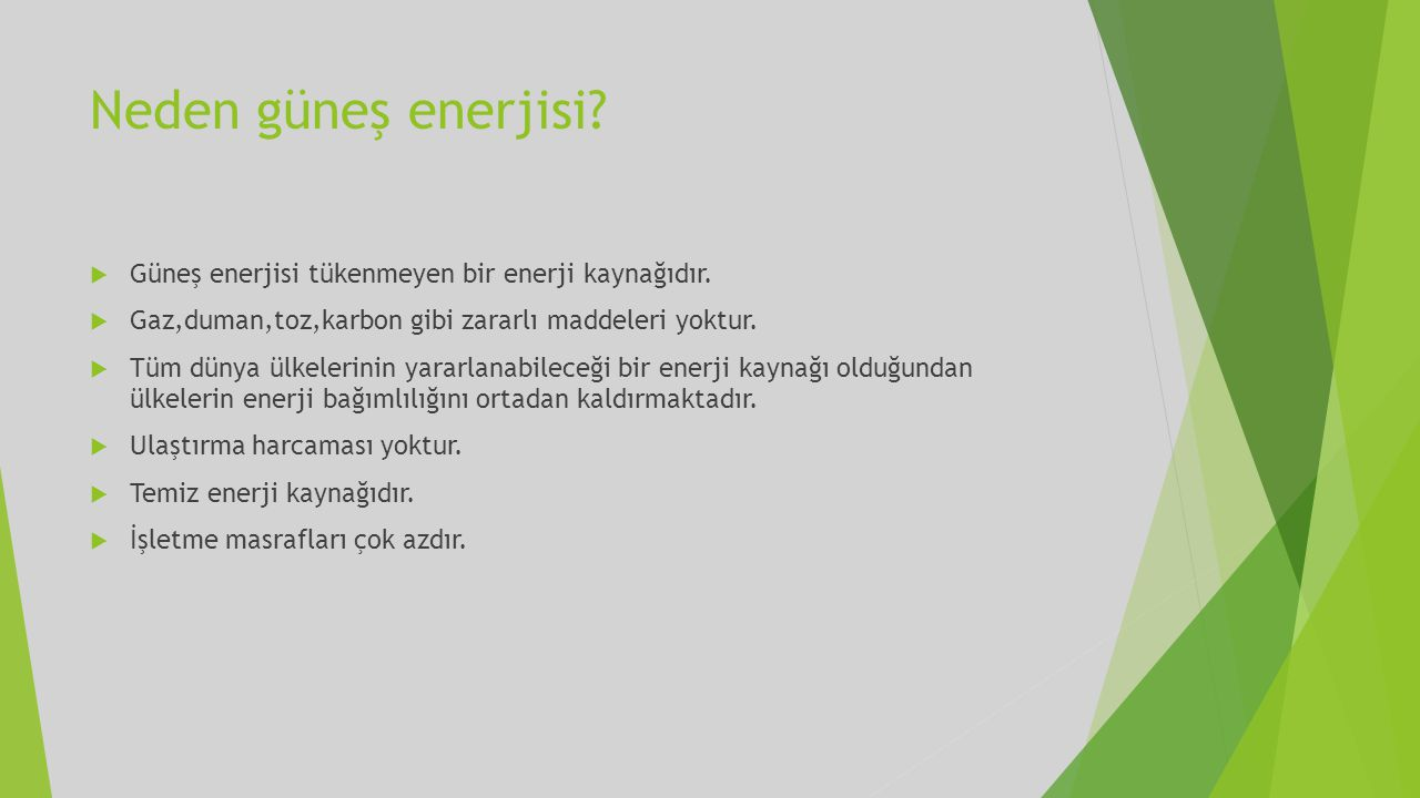 Neden güneş enerjisi Güneş enerjisi tükenmeyen bir enerji kaynağıdır.