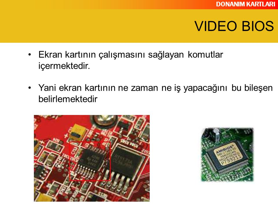 VIDEO BIOS Ekran kartının çalışmasını sağlayan komutlar içermektedir.