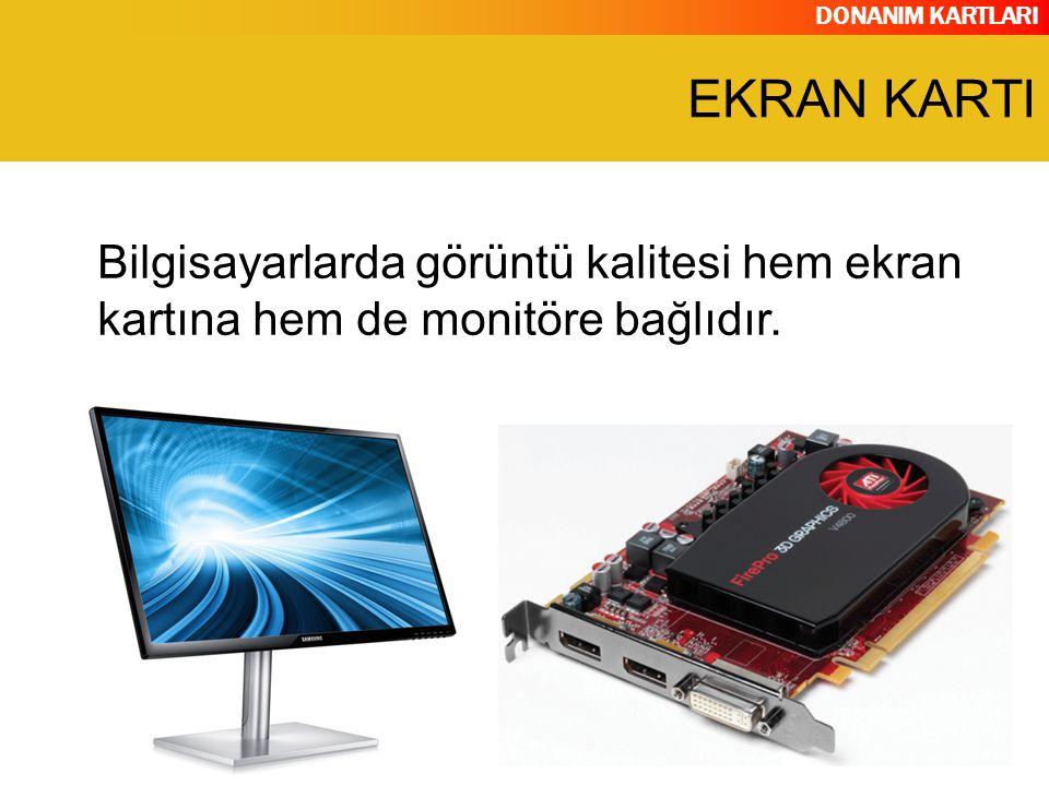 EKRAN KARTI Bilgisayarlarda görüntü kalitesi hem ekran kartına hem de monitöre bağlıdır.
