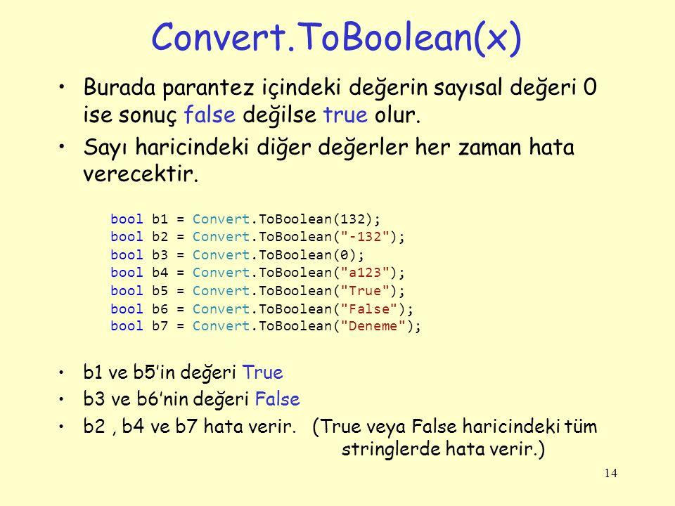 Convert.ToBoolean(x) Burada parantez içindeki değerin sayısal değeri 0 ise sonuç false değilse true olur.