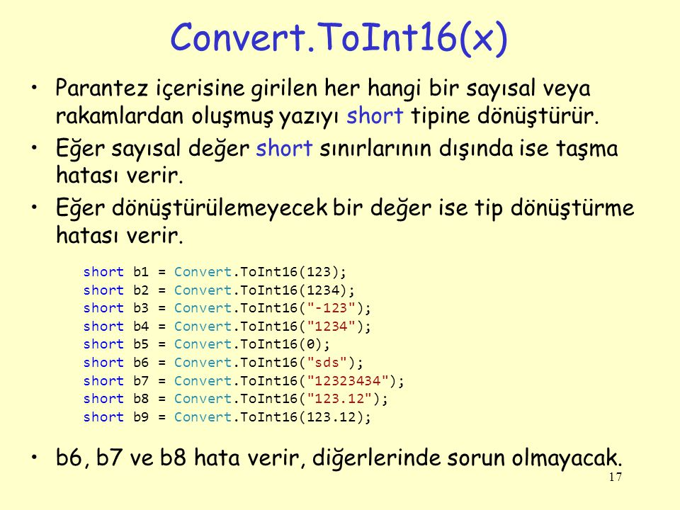 Convert.ToInt16(x) Parantez içerisine girilen her hangi bir sayısal veya rakamlardan oluşmuş yazıyı short tipine dönüştürür.