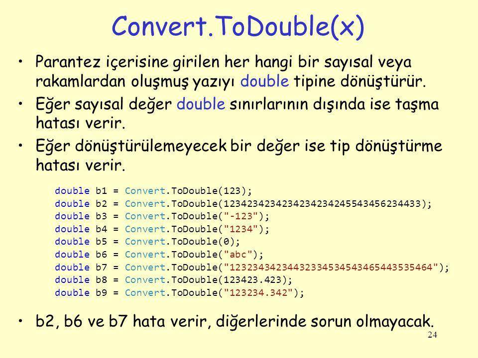 Convert.ToDouble(x) Parantez içerisine girilen her hangi bir sayısal veya rakamlardan oluşmuş yazıyı double tipine dönüştürür.