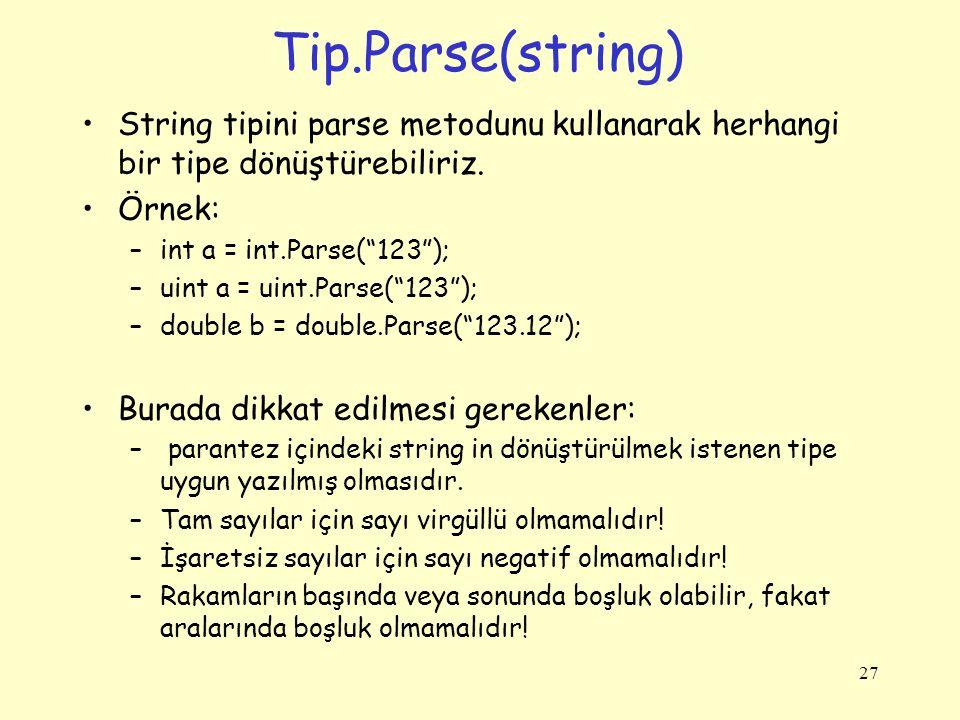 Tip.Parse(string) String tipini parse metodunu kullanarak herhangi bir tipe dönüştürebiliriz. Örnek: