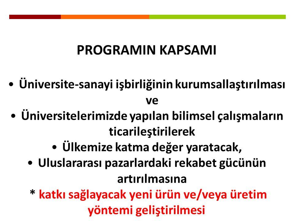 PROGRAMIN KAPSAMI Üniversite-sanayi işbirliğinin kurumsallaştırılması ve. Üniversitelerimizde yapılan bilimsel çalışmaların ticarileştirilerek.
