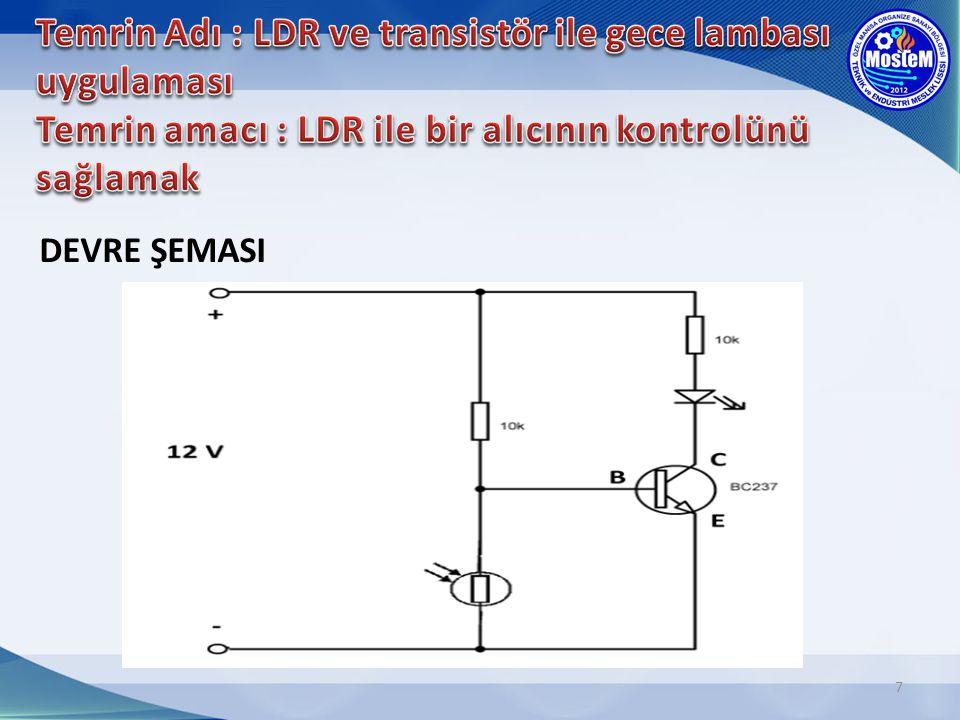 Temrin Adı : LDR ve transistör ile gece lambası uygulaması Temrin amacı : LDR ile bir alıcının kontrolünü sağlamak