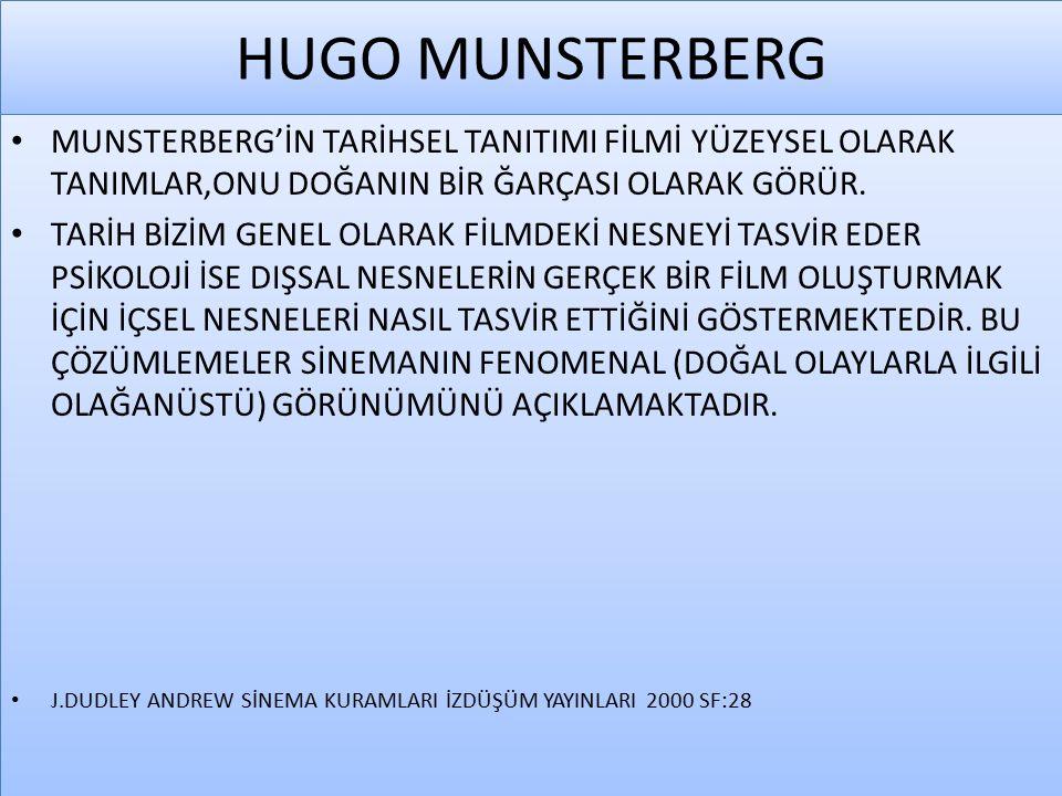 HUGO MUNSTERBERG MUNSTERBERG'İN TARİHSEL TANITIMI FİLMİ YÜZEYSEL OLARAK TANIMLAR,ONU DOĞANIN BİR ĞARÇASI OLARAK GÖRÜR.