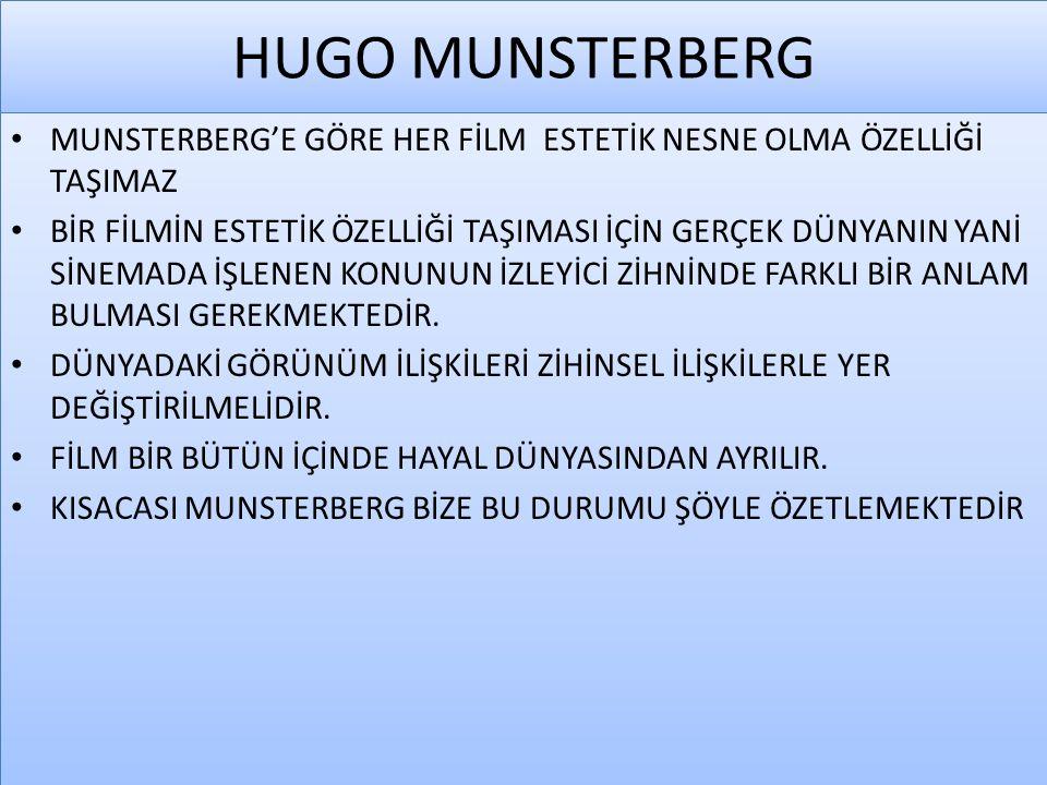 HUGO MUNSTERBERG MUNSTERBERG'E GÖRE HER FİLM ESTETİK NESNE OLMA ÖZELLİĞİ TAŞIMAZ.