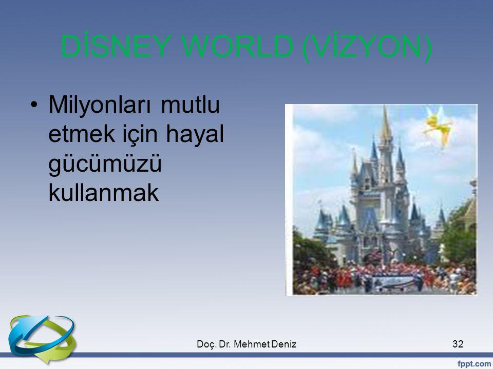 DİSNEY WORLD (VİZYON) Milyonları mutlu etmek için hayal gücümüzü kullanmak Doç. Dr. Mehmet Deniz