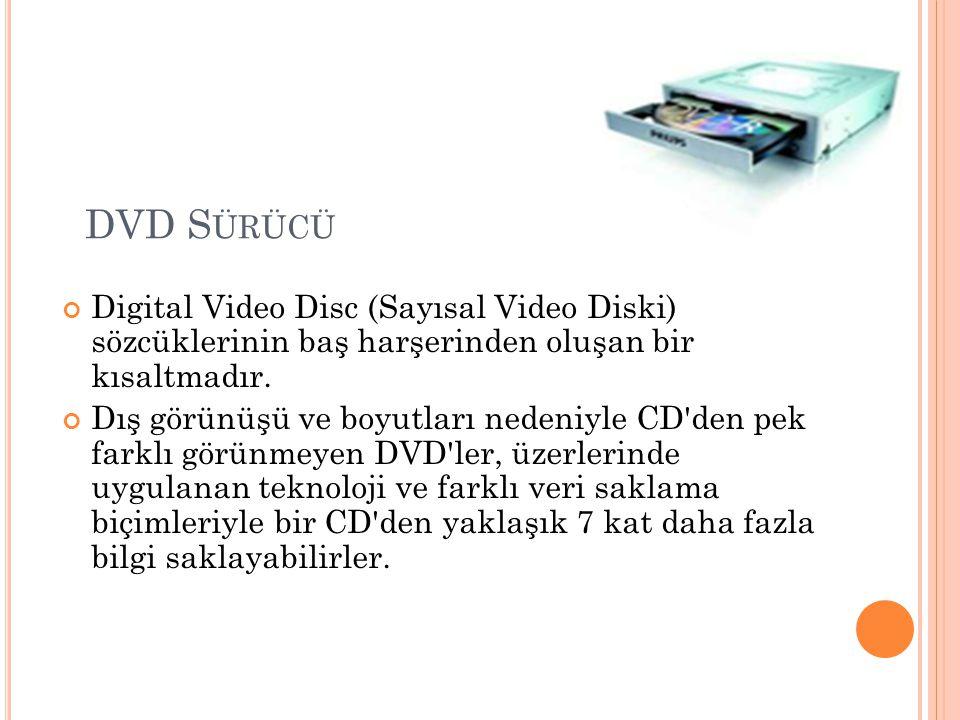 DVD Sürücü Digital Video Disc (Sayısal Video Diski) sözcüklerinin baş harşerinden oluşan bir kısaltmadır.