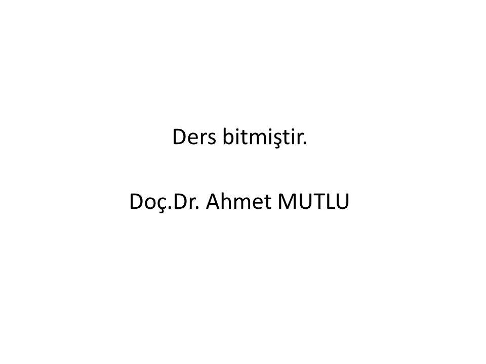 Ders bitmiştir. Doç.Dr. Ahmet MUTLU