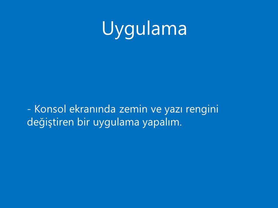 Uygulama - Konsol ekranında zemin ve yazı rengini değiştiren bir uygulama yapalım.