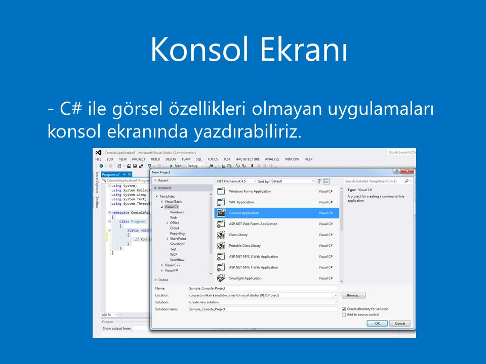 Konsol Ekranı - C# ile görsel özellikleri olmayan uygulamaları konsol ekranında yazdırabiliriz.