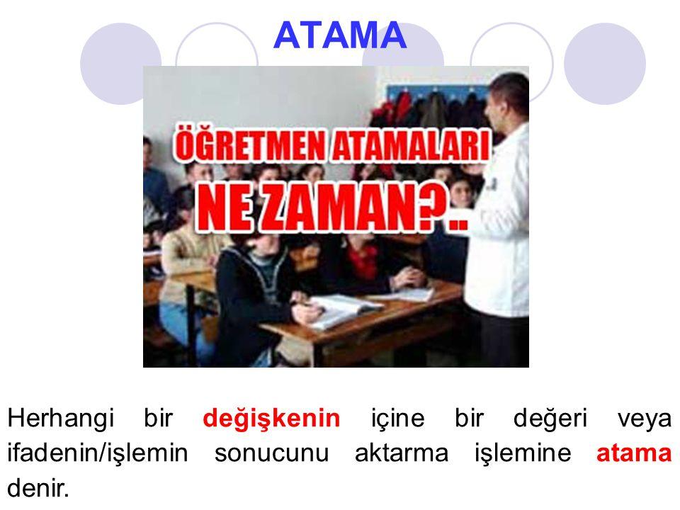 ATAMA Herhangi bir değişkenin içine bir değeri veya ifadenin/işlemin sonucunu aktarma işlemine atama denir.