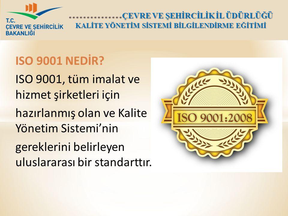 ISO 9001 NEDİR ISO 9001, tüm imalat ve hizmet şirketleri için. hazırlanmış olan ve Kalite Yönetim Sistemi'nin.