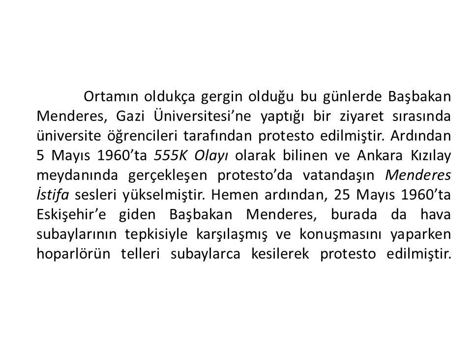 Ortamın oldukça gergin olduğu bu günlerde Başbakan Menderes, Gazi Üniversitesi'ne yaptığı bir ziyaret sırasında üniversite öğrencileri tarafından protesto edilmiştir.