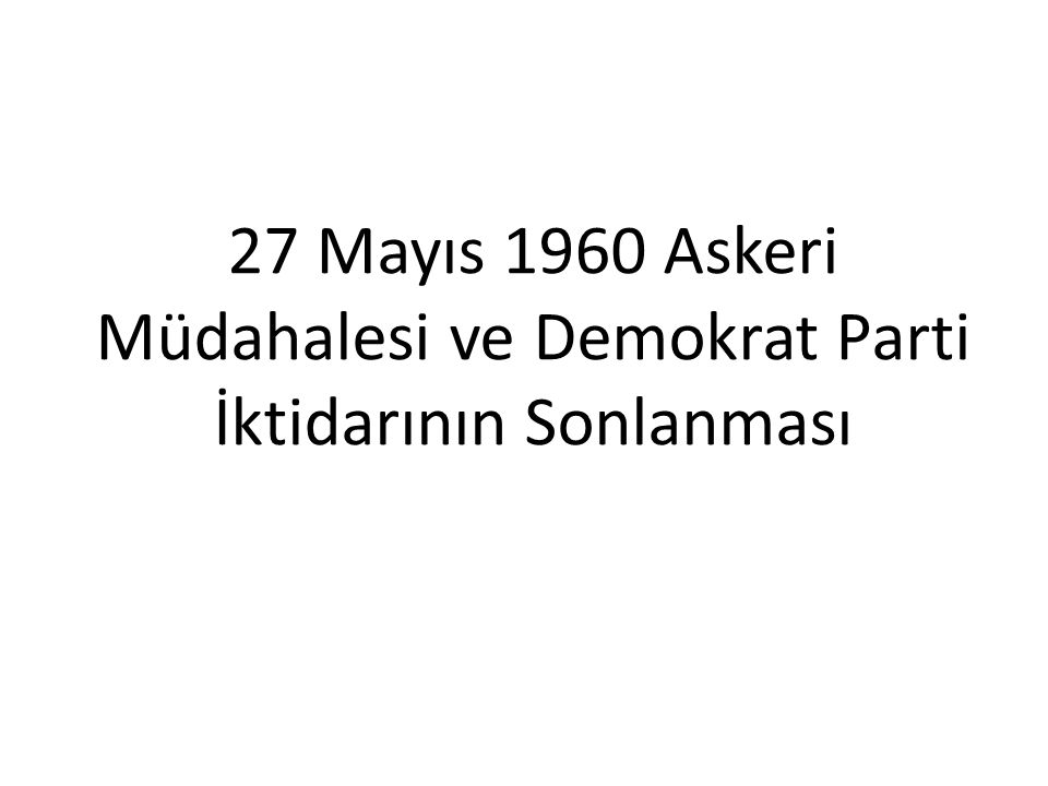 27 Mayıs 1960 Askeri Müdahalesi ve Demokrat Parti İktidarının Sonlanması
