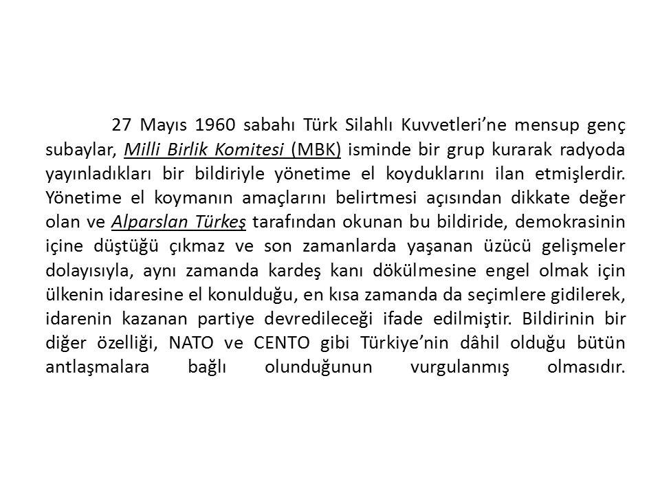 27 Mayıs 1960 sabahı Türk Silahlı Kuvvetleri'ne mensup genç subaylar, Milli Birlik Komitesi (MBK) isminde bir grup kurarak radyoda yayınladıkları bir bildiriyle yönetime el koyduklarını ilan etmişlerdir.