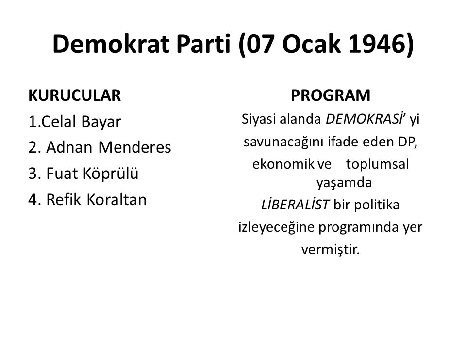Demokrat Parti (07 Ocak 1946) KURUCULAR 1.Celal Bayar 2. Adnan Menderes 3. Fuat Köprülü 4. Refik Koraltan