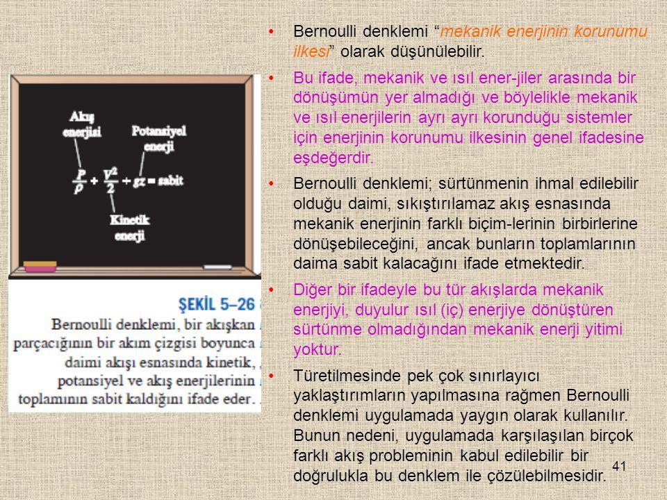Bernoulli denklemi mekanik enerjinin korunumu ilkesi olarak düşünülebilir.