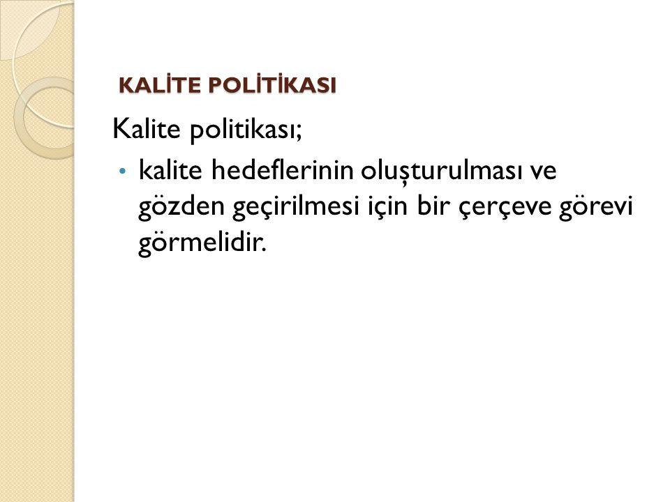 KALİTE POLİTİKASI Kalite politikası;