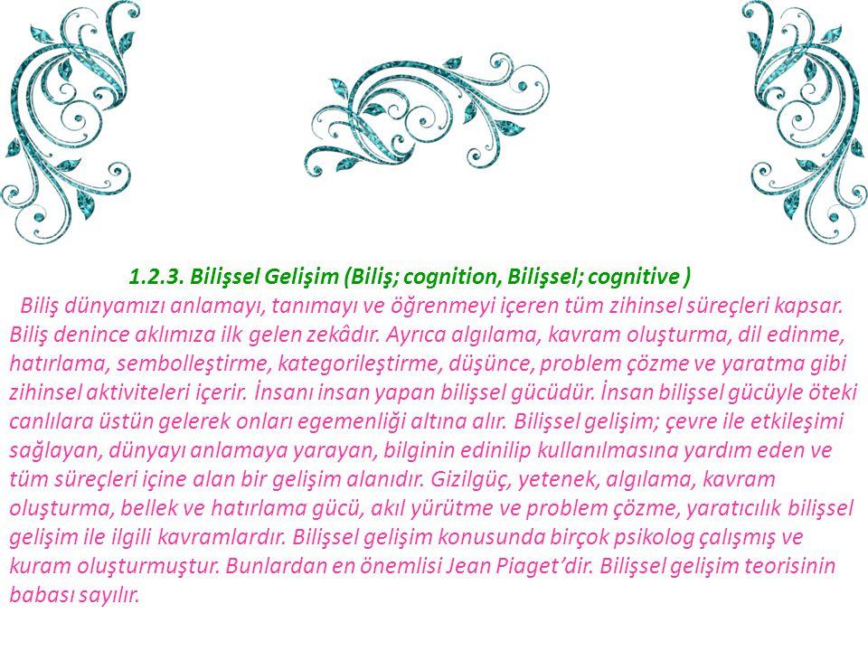 1.2.3. Bilişsel Gelişim (Biliş; cognition, Bilişsel; cognitive )