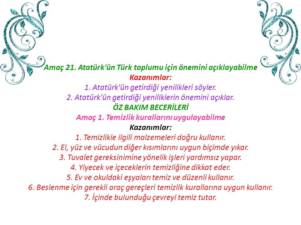 Amaç 21. Atatürk ün Türk toplumu için önemini açıklayabilme