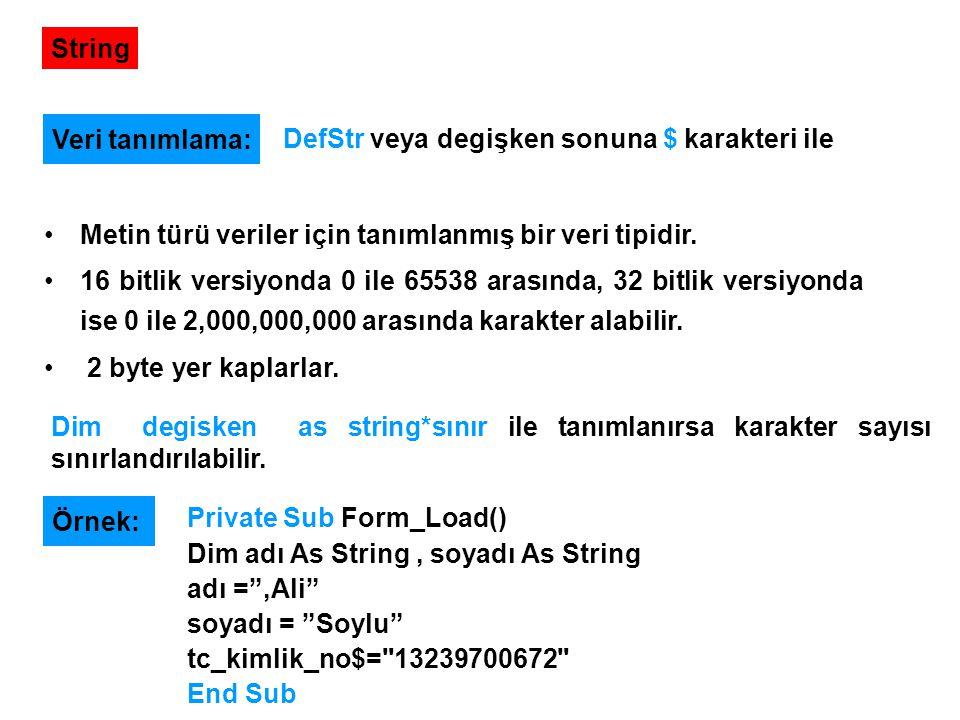 String Veri tanımlama: DefStr veya degişken sonuna $ karakteri ile. Metin türü veriler için tanımlanmış bir veri tipidir.