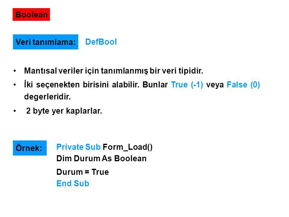 Boolean Veri tanımlama: DefBool. Mantısal veriler için tanımlanmış bir veri tipidir.